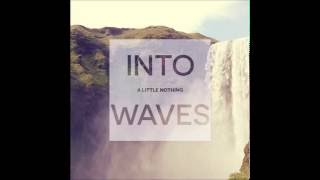 A Little Nothing - Into Waves