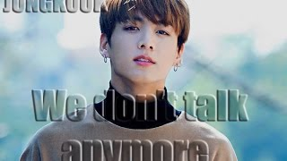 [FMV] JUNGKOOK~We don't talk anymore