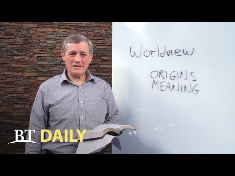 BT Daily: What's Your Worldview? - Part 1