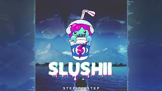 Slushii - Step By Step