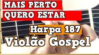MAIS PERTO QUERO ESTAR - HARPA CRISTÃ -  Aula de  VIOLÃO GOSPEL