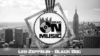 【Trap】Led Zeppelin - Black Dog (Jorgen Odegard Remix)