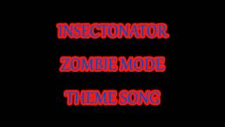 Insectonator Zombie Mode Theme Song