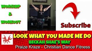 Look What You Made Me Do - Beckah Shae's Way - Christian Praise Dance Zumba Workout Choreography
