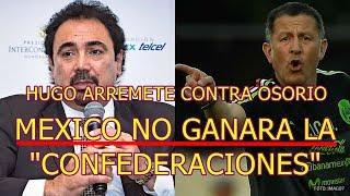 HUGO SÀNCHEZ ARREMETE CONTRA JUAN CARLOS OSORIO tras ASEGURAR que el  TRI NO GANARA CON EL