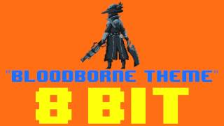 Bloodborne Theme (PS4 Commercial) (8 Bit Remix Cover Version) [Tribute to ARTIST] - 8 Bit Universe