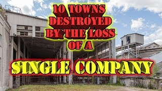 Top 10 towns devastated by a single employer or industry.