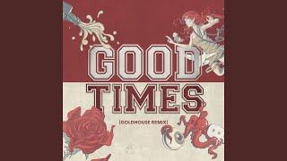 Good Times (GOLDHOUSE Remix)
