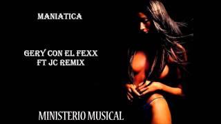 maniatica  Gery con el Fexx ft Jc Remix  .wmv