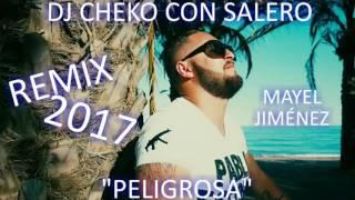 Mayel Jiménez - Peligrosa Ft Le Z Remix Dj Cheko Con Salero