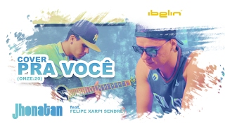 Jhonatan feat. Felipe Xarpi Sendretti (Cover, Onze:20 - Pra Você)