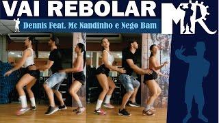 Vai Rebolar - Dennis Feat. Mc Nandinho e Nego Bam (Coreografia MR)