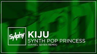 Kiju - Synth Pop Princess (Daniel Seven Remix)