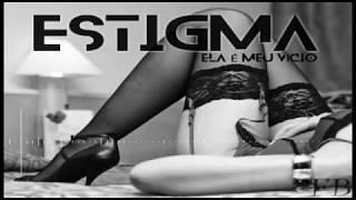 EstiGma - Ela é Meu Vício Feat. Lota Andrade