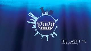 Tut Tut Child - The Last Time (Feat. Augustus Ghost)