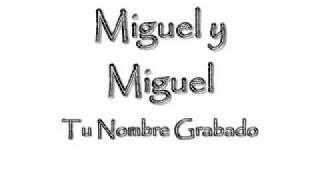 Miguel y Miguel - Tu Nombre Grabado