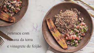 Peixe Pirarucu com Vinagrete de Feijão Fradinho e Banana da Terra Frita | Receitas pelo Mundo