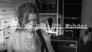 All We Do - Oh Wonder - cover by Bronte Perkinson
