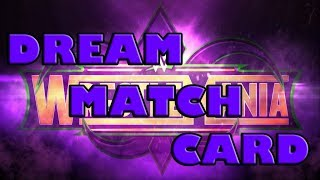 Wrestlemania 34 - Dream Match Card