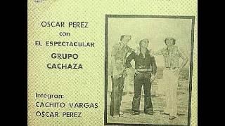 CHE REYA REJHO - OSCAR PÉREZ CON EL ESPETACULAR GRUPO CACHAZA - Discos Cerro Cora