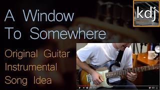 'A Window To Somewhere' - Original Guitar Instrumental Song Idea