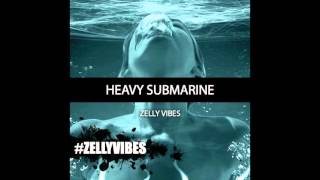 Heavy Submarine- Zelly Vibes
