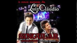 SINGULAR - LUIZ CLÁUDIO Part. Especial CRISTIANO ARAÚJO
