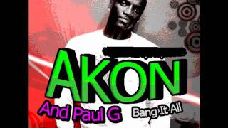 AKON And PAUL G Bang It All (2o1o)
