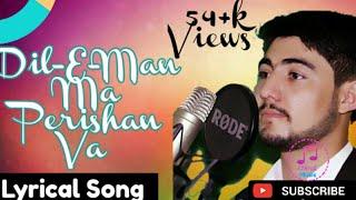 Dil-E-Man Ma Perishan Va 2017 (Shahzad Ayubi)HD Song width=