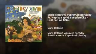 Marie Rottrová vypravuje pohádky Fr. Nepila a zpívá své písničky - Hrál pán na flétnu