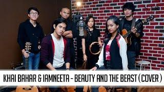 Khai Bahar & iamNEETA - Beauty and the Beast (Cover)