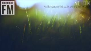 Mt. Eden - A little closer (feat. Julien Jabre & Hayley Gene)