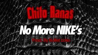 Chito Ranas  - No More Nikes (Prod. by Bullet Loko) (Exclusive)
