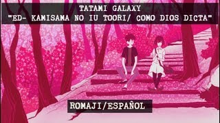 "TATAMI GALAXY ""ED.- KAMISAMA NO IU TOORI"" ROMAJI/ESPAÑOL"