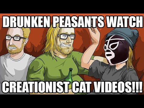 Drunken Peasants Watch Creationist Cat Videos!
