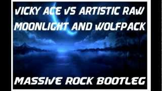 Vicky Ace Vs Artistic Raw - Moonlight & Wolfpack (Massive Rock Bootleg) DOWNLOAD FB PAGE
