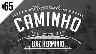 MEVAM OFICIAL - LUIZ HERMÍNIO - PREPARANDO O CAMINHO #65