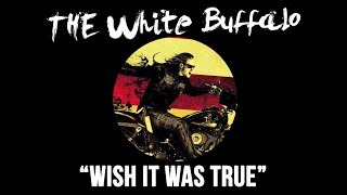 "The White Buffalo - ""Wish It Was True"""