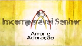 Ministério Amor e Adoração (CD Amor e Adoração) 05. Incomparável Senhor ヅ