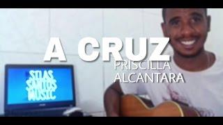 Priscilla Alcantara • A Cruz • Silas Santos [Cover]