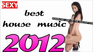 BEST HOUSE MUSIC 2012 (TRACKLIST AND DOWNLOAD) SEXY!