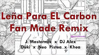 Leña Para El Carbón Remix (Fan Made) J. Mastermix & Dj Alex Ft. Duki & Neo & Khea - Kavra Records