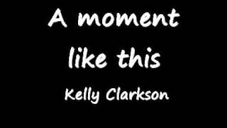 Kelly Clarkson - a moment like this =D