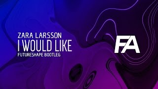 Zara Larsson - I Would Like (FutureShape Bootleg)