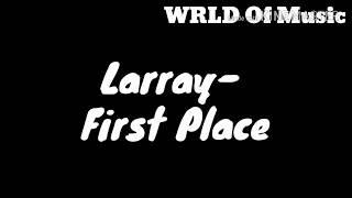 Larray- First Place (lyrics)