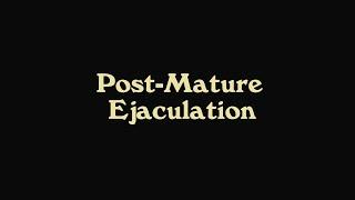 Post-Mature Ejaculation