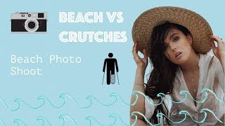 BEACH VS CRUTCHES | Doing a beach photo shoot with a broken ankle