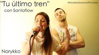 """Norykko -  """"Tu último tren"""" (Sesiones privadas)"""