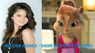 Selena Gomez - Same Old Love (Audio)♣Chipmunk Version♣