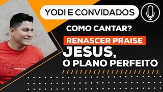 JESUS, O PLANO PERFEITO - Renascer Praise (Cover + Tutorial) VOCATO